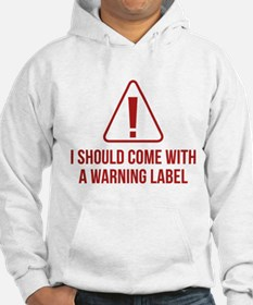 I Should Come With A Warning Label Hoodie