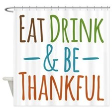 Eat Drink Be Thankful Shower Curtain