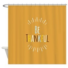 Be Thankful Shower Curtain