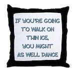 WalkOnThinIce Throw Pillow