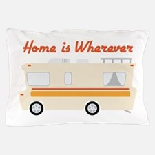 Home Is Whereever Pillow Case