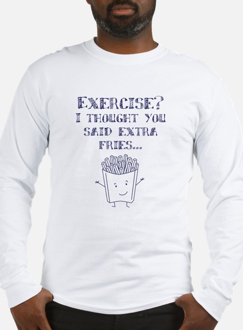 Exercise? I thought you said extra fries... Long S