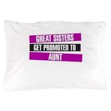 Great Sisters Get Promoted To Aunt Pillow Case