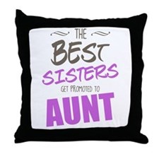 Great Sisters Get Promoted To Aunt Throw Pillow