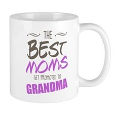 Great Moms Get Promoted to Grandma Mugs