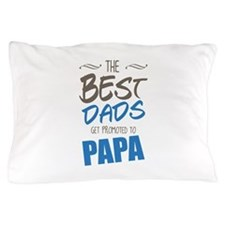 Great Dads Get Promoted to Papa Pillow Case
