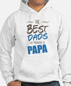 Great Dads Get Promoted to Papa Hoodie