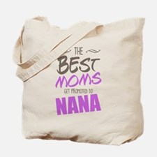 Best Moms Get Promoted to Nana Tote Bag