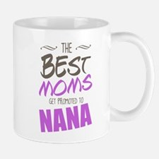 Best Moms Get Promoted to Nana Mugs