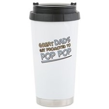 Great Dads Get Promoted to Pop Pop Travel Mug