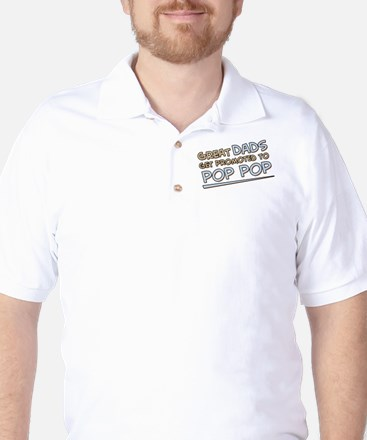 Great Dads Get Promoted to Pop Pop Golf Shirt