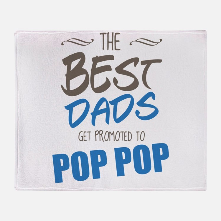 Great Dads Get Promoted to Pop Pop Throw Blanket
