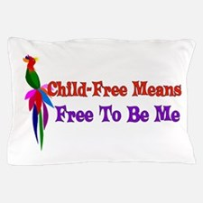 Child-Free To Be Me Pillow Case