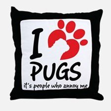 I Love Pugs It's People Who Annoy Me Throw Pillow