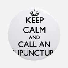 Keep calm and call an Acupuncturi Ornament (Round)
