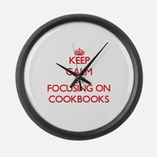 Keep Calm by focusing on Cookbook Large Wall Clock