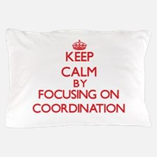 Keep Calm by focusing on Coordination Pillow Case