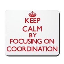 Keep Calm by focusing on Coordination Mousepad