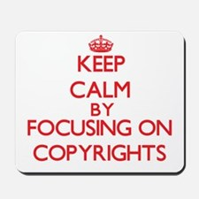 Keep Calm by focusing on Copyrights Mousepad