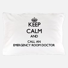 Keep calm and call an Emergency Room D Pillow Case