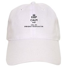 Keep calm and call an Emergency Room Doctor Baseball Cap