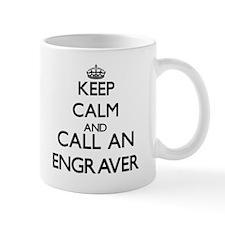 Keep calm and call an Engraver Mugs