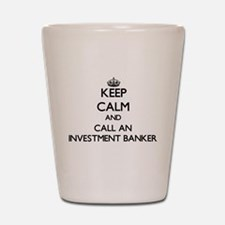 Keep calm and call an Investment Banker Shot Glass