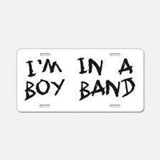 I'm In a boy band Aluminum License Plate