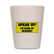 SPEAK UP - I'M HARD OF HEARING! - Shot Glass