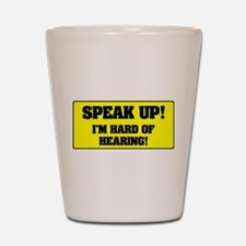 SPEAK UP - I'M HARD OF HEARING! - Shot Glass