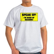 SPESAK UP - IM HARD OF HEARING! T-Shirt