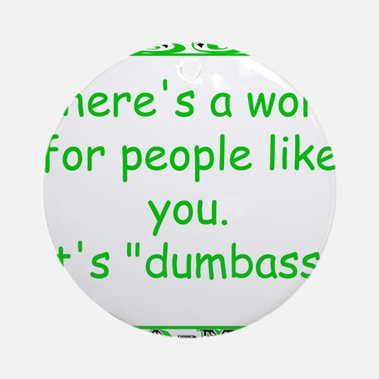 Theres A Word for People Like You Its Dumbass Roun