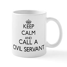 Keep calm and call a Civil Servant Mugs
