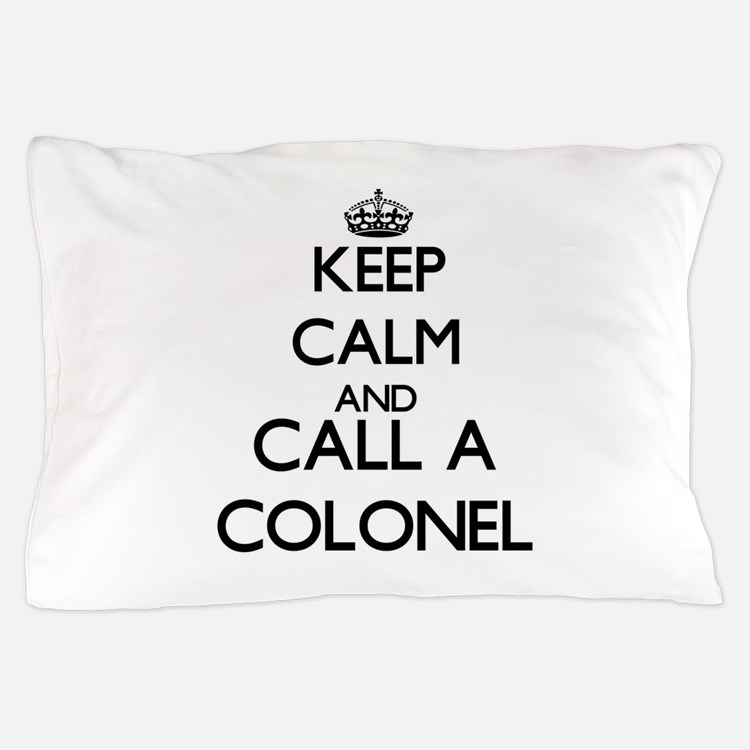 Keep calm and call a Colonel Pillow Case