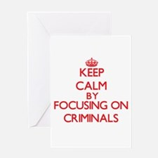Keep Calm by focusing on Criminals Greeting Cards