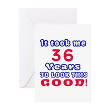 It Took Me 36 Years To Look This Goo Greeting Card