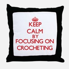 Keep Calm by focusing on Crocheting Throw Pillow