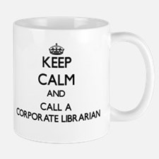 Keep calm and call a Corporate Librarian Mugs
