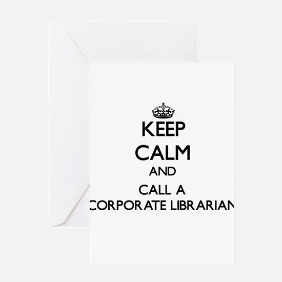 Keep calm and call a Corporate Libr Greeting Cards