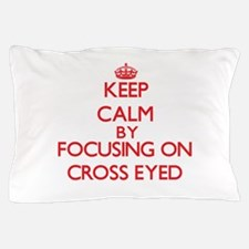 Keep Calm by focusing on Cross-Eyed Pillow Case