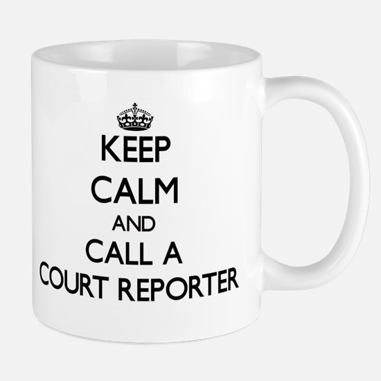 Keep calm and call a Court Reporter Mugs