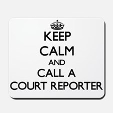 Keep calm and call a Court Reporter Mousepad