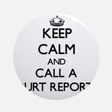 Keep calm and call a Court Report Ornament (Round)
