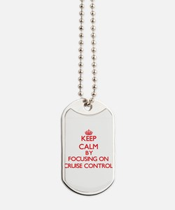 Keep Calm by focusing on Cruise Control Dog Tags