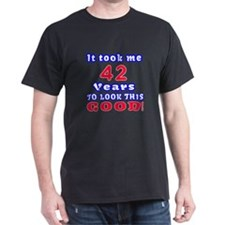 It Took Me 42 Years To Look This Good T-Shirt