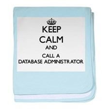 Keep calm and call a Database Adminis baby blanket
