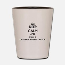 Keep calm and call a Database Administr Shot Glass