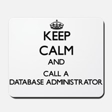Keep calm and call a Database Administra Mousepad