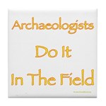 Archaeologists Do It In The Field Tile Coaster