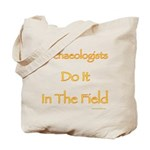 Archaeologists Do It In The Field Tote Bag
